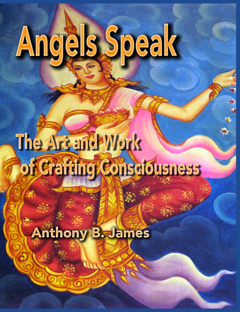 Angels Speak The Art and Work of Crafting Consciousness