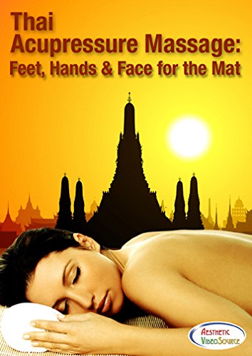 Thai Acupressure Massage: Feet, Hands, Face for the Mat