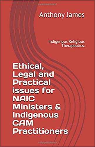 Ethical, Legal and Practical Issues for NAIC Ministers & Indigenous CAM Practitioners